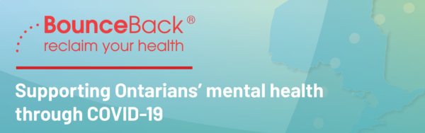 CMHA's BounceBack key part of expanded mental health supports  available to all Ontarians during COVID-19 pandemic