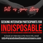 Grandview Theatre Company is currently seeking interview participants for Indisposable: a Devised Theatre Exploration Into Brantford's Opioid Epidemic